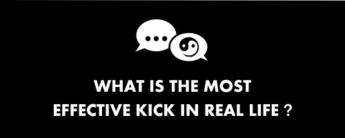 what is the most effective kick in real life