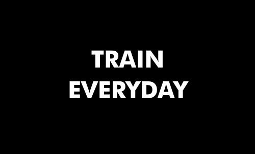 Train everyday