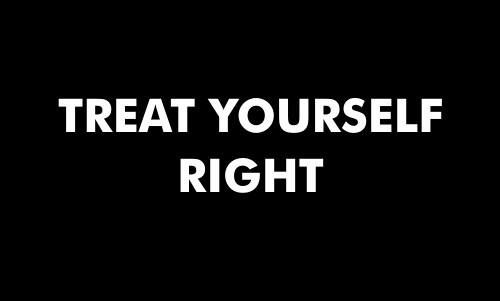 Treat Yourself Right
