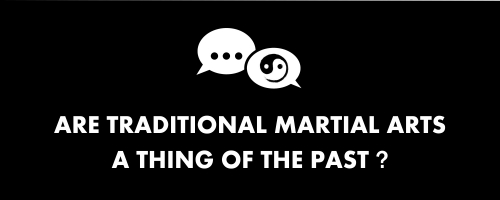 are traditional martial arts a thing of the past