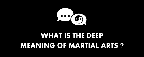 what is the deep meaning of martial arts
