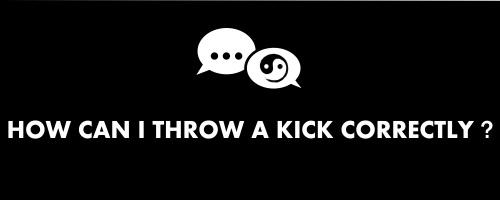 How can I throw a Kick Correctly